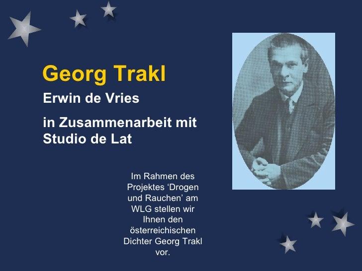 Georg Trakl Erwin de Vries in Zusammenarbeit mit Studio de Lat Im Rahmen des Projektes 'Drogen und Rauchen' am WLG stellen...