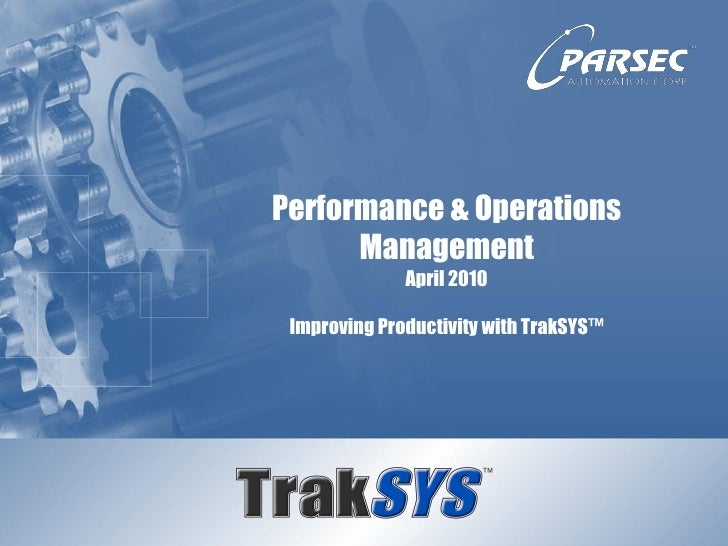 Performance & Operations       Management               April 2010   Improving Productivity with TrakSYS™