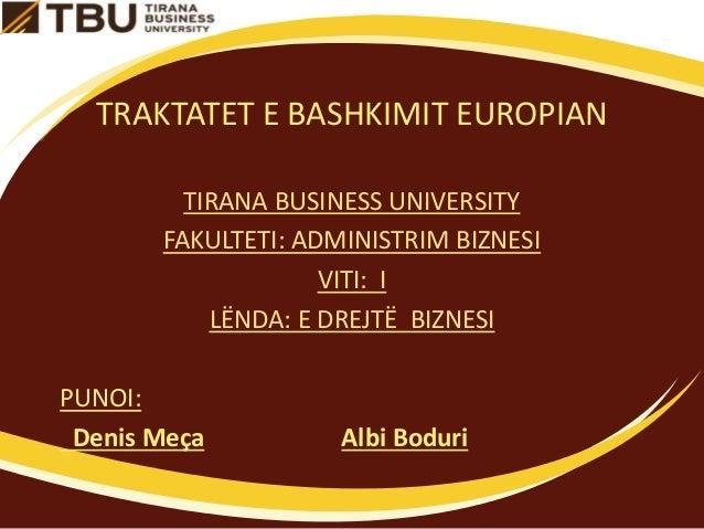 TRAKTATET E BASHKIMIT EUROPIAN TIRANA BUSINESS UNIVERSITY FAKULTETI: ADMINISTRIM BIZNESI VITI: I LËNDA: E DREJTË BIZNESI P...