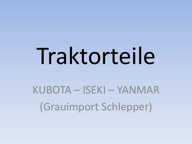 Traktorteile KUBOTA – ISEKI – YANMAR (Grauimport Schlepper)