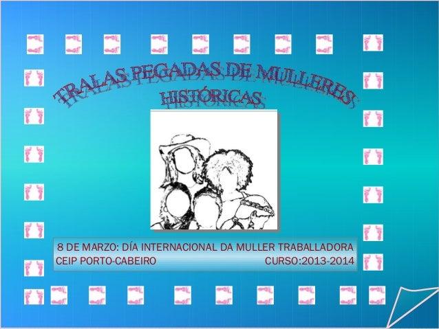 8 DE MARZO: DÍA INTERNACIONAL DA MULLER TRABALLADORA CEIP PORTO-CABEIRO CURSO:2013-2014