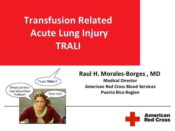 Transfusion Related            Acute Lung Injury                  TRALI                                         Raul H. Mo...