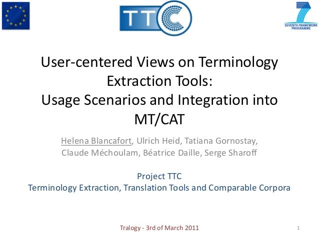 User-centered Views on Terminology            Extraction Tools:   Usage Scenarios and Integration into                MT/C...