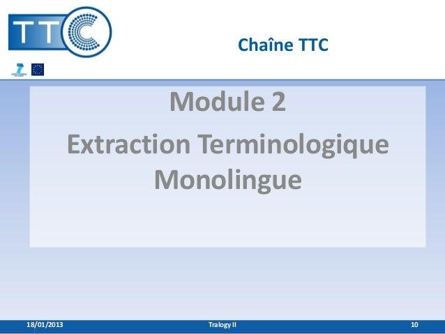 Chaîne TTC                      Module 2             Extraction Terminologique                    Monolingue18/01/2013    ...