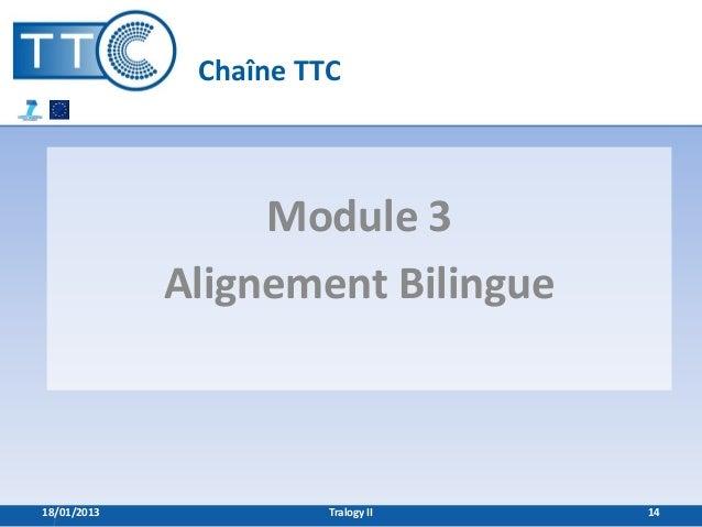Chaîne TTC                  Module 3             Alignement Bilingue18/01/2013             Tralogy II   14