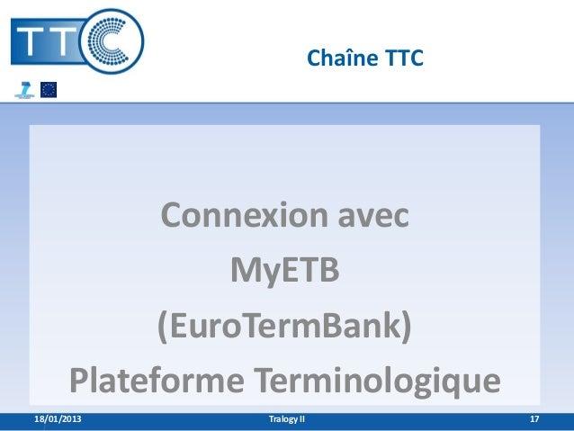 Chaîne TTC             Connexion avec                 MyETB             (EuroTermBank)       Plateforme Terminologique18/0...
