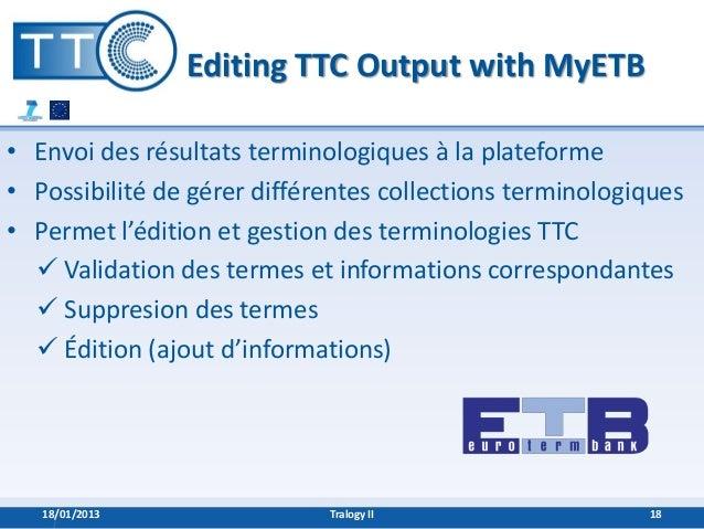 Editing TTC Output with MyETB• Envoi des résultats terminologiques à la plateforme• Possibilité de gérer différentes colle...