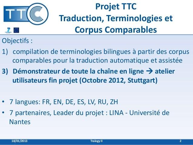 Projet TTC                   Traduction, Terminologies et                       Corpus ComparablesObjectifs :1) compilatio...