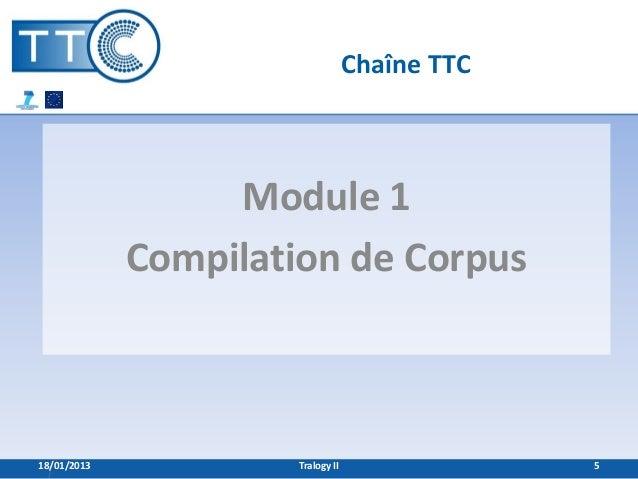 Chaîne TTC                  Module 1             Compilation de Corpus18/01/2013            Tralogy II                5