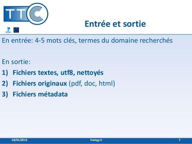 Entrée et sortieEn entrée: 4-5 mots clés, termes du domaine recherchésEn sortie:1) Fichiers textes, utf8, nettoyés2) Fichi...