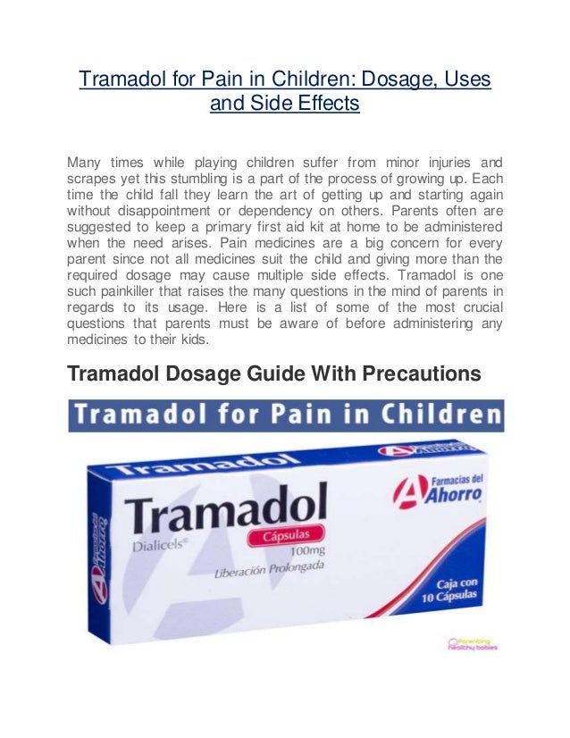 Tramadol for Pain in Children: Dosage, Uses and Side Effects Many times while playing children suffer from minor injuries ...