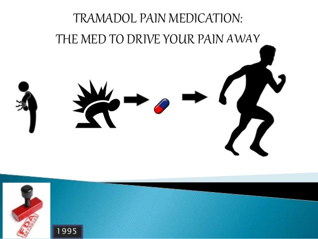 TRAMADOL PAIN MEDICATION: THE MED TO DRIVE YOUR PAIN AWAY