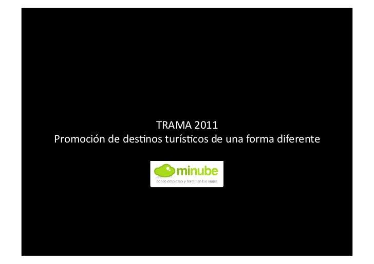 TRAMA 2011 Promoción de des4nos turís4cos de una forma diferente