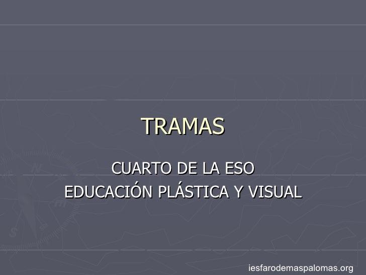 TRAMAS CUARTO DE LA ESO EDUCACIÓN PLÁSTICA Y VISUAL iesfarodemaspalomas.org