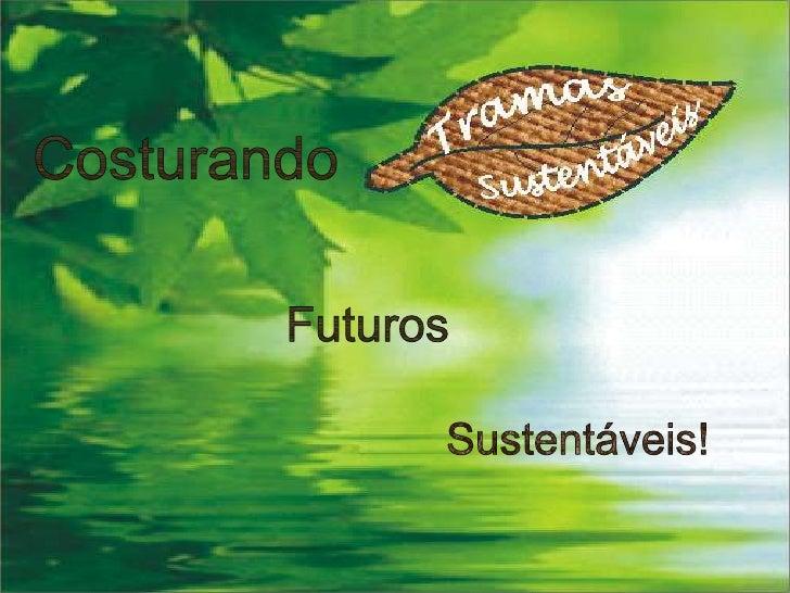 Costurando <br />Futuros<br />Sustentáveis!<br />