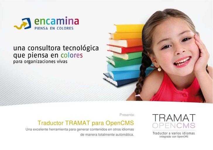 Presenta:<br />Traductor TRAMAT para OpenCMS<br />Una excelente herramienta para generar contenidos en otros idiomas <br /...