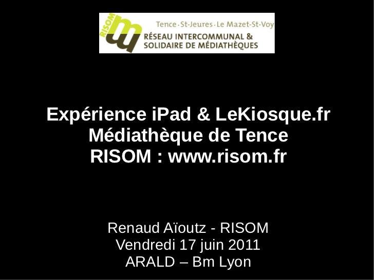 Expérience iPad & LeKiosque.fr    Médiathèque de Tence    RISOM : www.risom.fr      Renaud Aïoutz - RISOM       Vendredi 1...