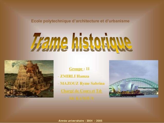 Ecole polytechnique d'architecture et d'urbanisme  Groupe : 11 - ZMIRLI Hamza - MAZOUZ Ryme Sabrina  Chargé de Cours et Td...
