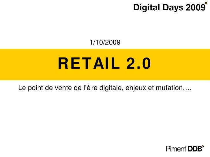 RETAIL 2.0 Le point de vente de l'ère digitale, enjeux et mutation…. 1/10/2009