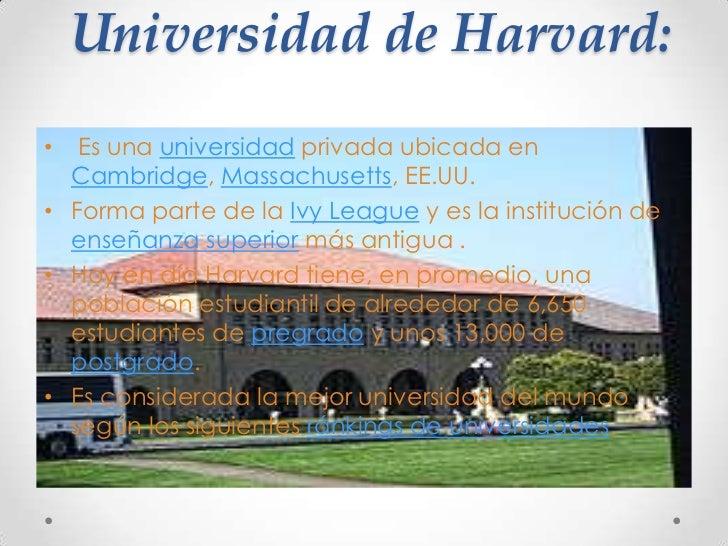 Universidad de Harvard:<br /> Es una universidad privada ubicada en Cambridge, Massachusetts, EE.UU.<br />Forma parte de l...