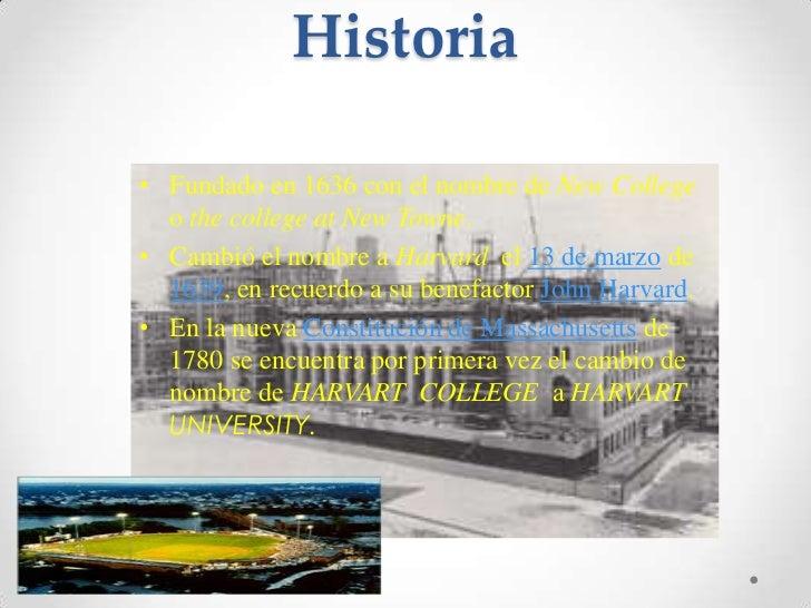 Historia<br />Fundado en 1636 con el nombre de New College o the college at New Towne. <br />Cambió el nombre a Harvard el...