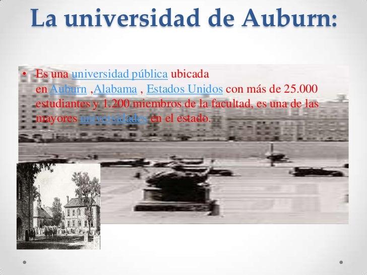 La universidad de Auburn:<br />Es unauniversidad públicaubicada enAuburn,Alabama,Estados Unidoscon más de 25.000 es...