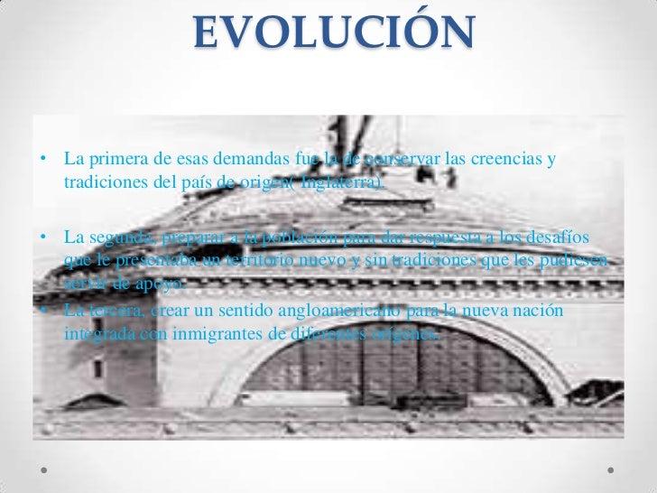 EVOLUCIÓN<br />La primera de esas demandas fue la de conservar las creencias y tradiciones del país de origen( Inglater...