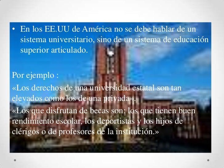 En los EE.UU de América no se debe hablar de un sistema universitario, sino de un sistema de educación superior articulado...