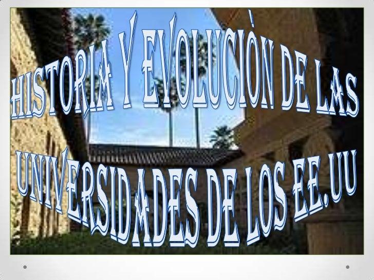 HISTORIA Y EVOLUCIÒN DE LAS UNIVERSIDADES DE LOS EE.UU<br />