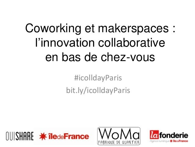 Coworking et makerspaces : l'innovation collaborative en bas de chez-vous #icolldayParis bit.ly/icolldayParis