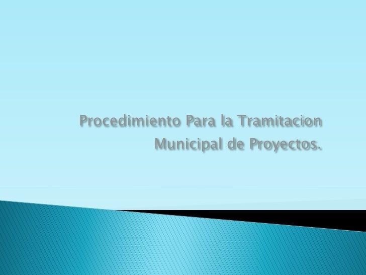 Procedimiento Para la Tramitacion          Municipal de Proyectos.