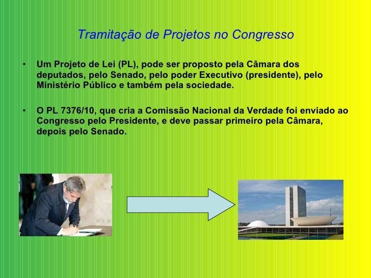 Tramitação de Projetos no Congresso <ul><li>Um Projeto de Lei (PL), pode ser proposto pela Câmara dos deputados, pelo Sena...