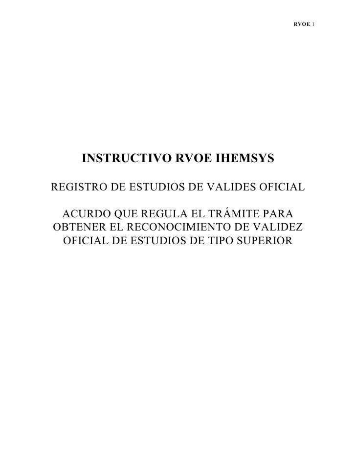 RVOE 1         INSTRUCTIVO RVOE IHEMSYS  REGISTRO DE ESTUDIOS DE VALIDES OFICIAL   ACURDO QUE REGULA EL TRÁMITE PARA OBTEN...