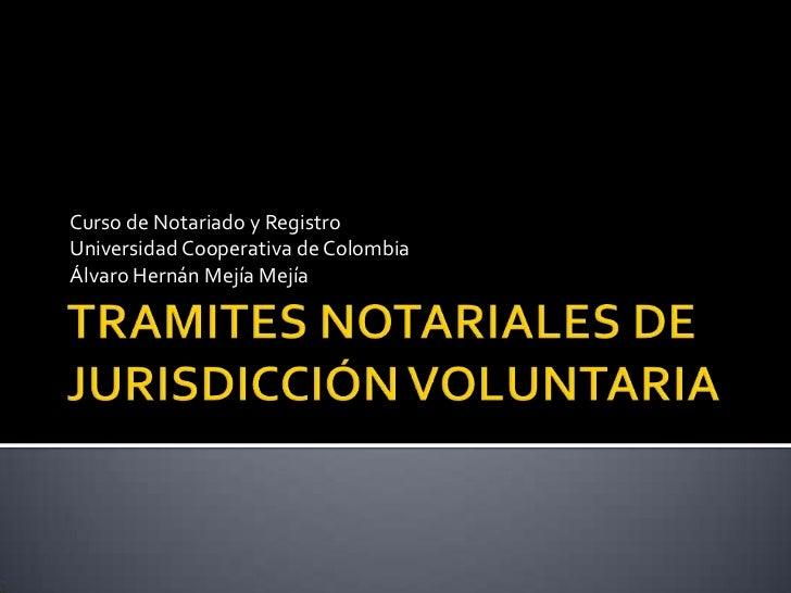 Curso de Notariado y RegistroUniversidad Cooperativa de ColombiaÁlvaro Hernán Mejía Mejía