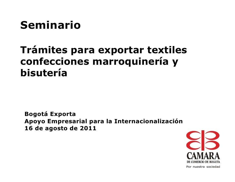 SeminarioTrámites para exportar textilesconfecciones marroquinería ybisuteríaBogotá ExportaApoyo Empresarial para la Inter...