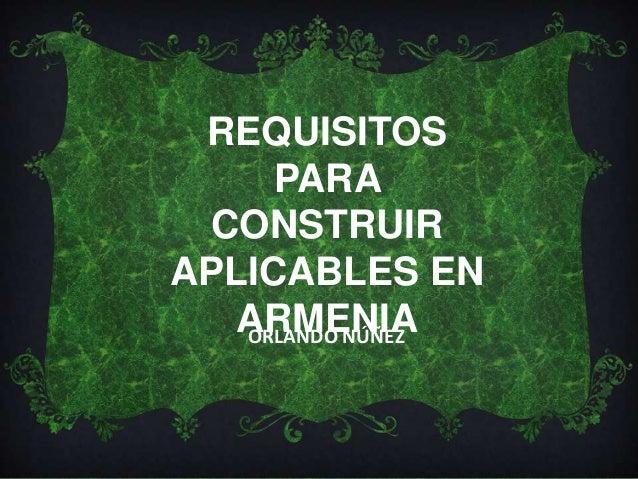 ORLANDO NÚÑEZREQUISITOSPARACONSTRUIRAPLICABLES ENARMENIA