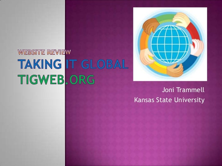 Website ReviewTaking it Globaltigweb.org<br />Joni Trammell<br />Kansas State University<br />