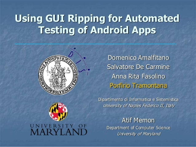 Using GUI Ripping for Automated    Testing of Android Apps                   Domenico Amalfitano                   Salvato...