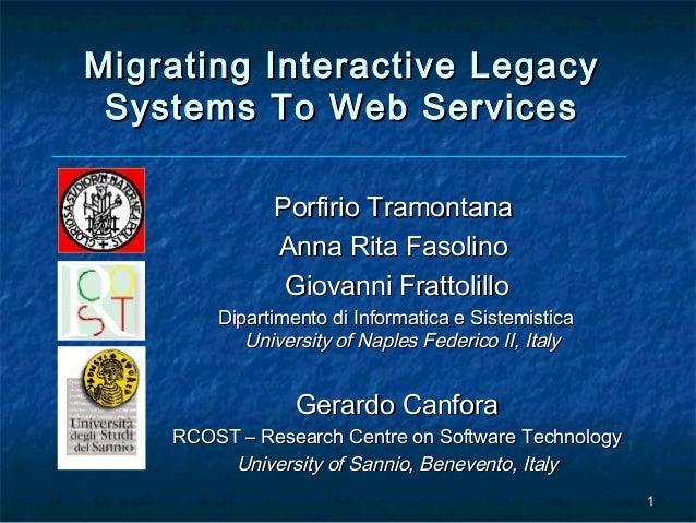 Migrating Interactive Legacy Systems To Web Services              Porfirio Tramontana              Anna Rita Fasolino     ...