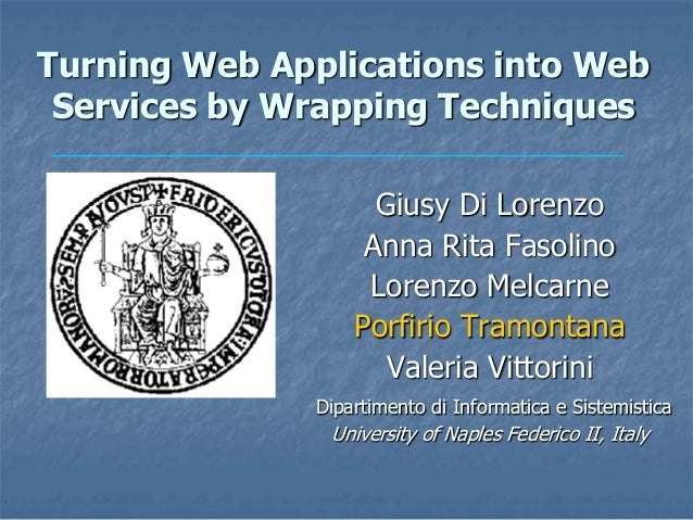 Turning Web Applications into Web Services by Wrapping Techniques                    Giusy Di Lorenzo                   An...