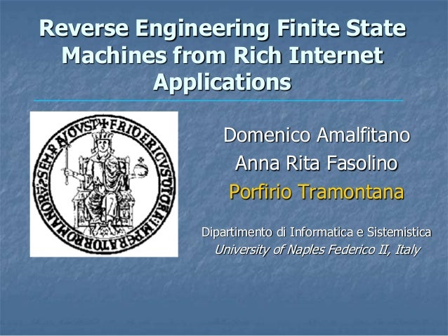 Reverse Engineering Finite State Machines from Rich Internet         Applications                 Domenico Amalfitano     ...