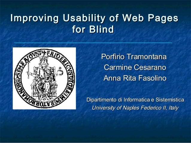 Improving Usability of Web Pages           for Blind                    Porfirio Tramontana                     Carmine Ce...