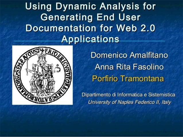 Using Dynamic Analysis for   Generating End UserDocumentation for Web 2.0       Applications              Domenico Amalfit...