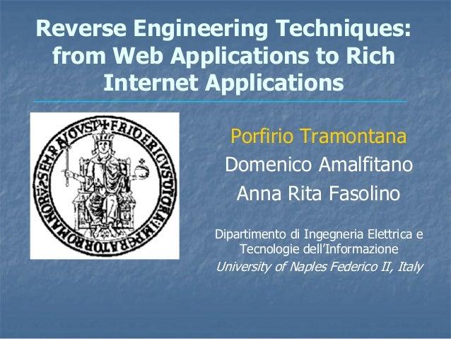 Reverse Engineering Techniques: from Web Applications to Rich Internet Applications Porfirio Tramontana Domenico Amalfitan...