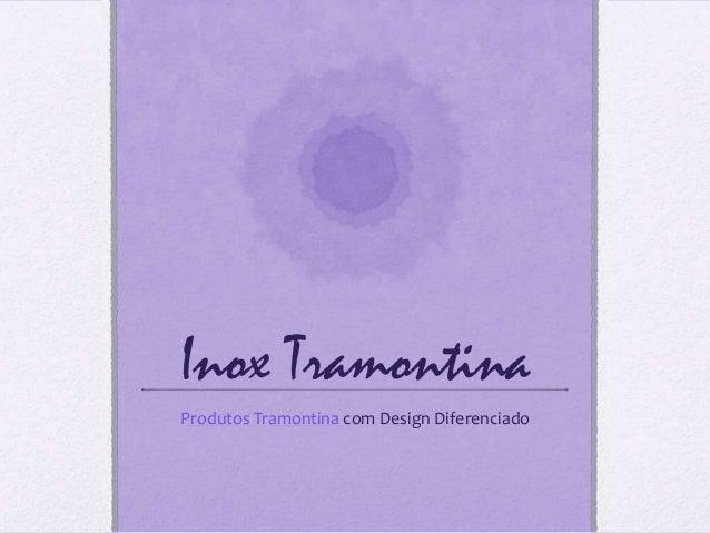 Inox TramontinaProdutos Tramontina com Design Diferenciado