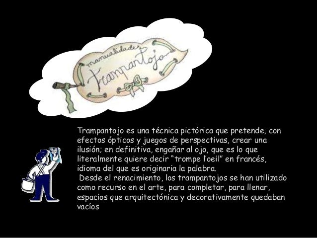 Trampantojo es una técnica pictórica que pretende, con efectos ópticos y juegos de perspectivas, crear una ilusión; en def...