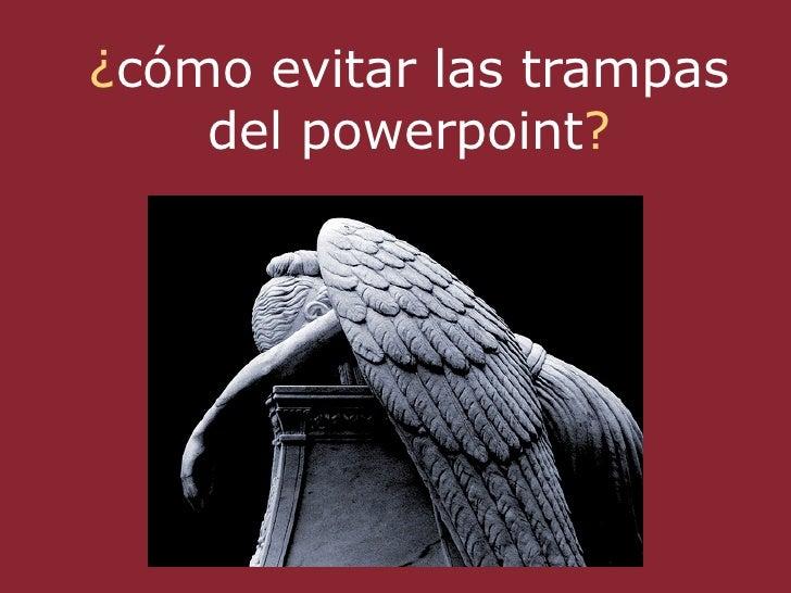 ¿cómo evitar las trampas     del powerpoint?