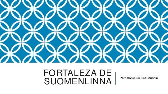 FORTALEZA DE   Patrimônio Cultural MundialSUOMENLINNA