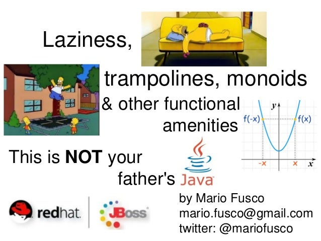 trampolines, monoids  & other functional  amenities  This is NOT your  father's  by Mario Fusco  mario.fusco@gmail.com  tw...