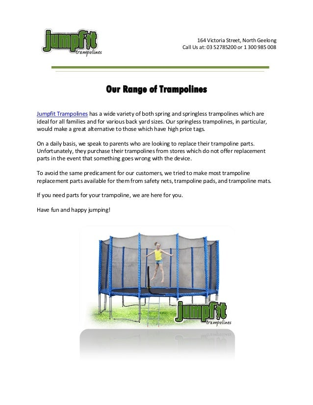 164 Victoria Street, North Geelong Call Us at: 03 52785200 or 1 300 985 008  Our Range of Trampolines Jumpfit Trampolines ...